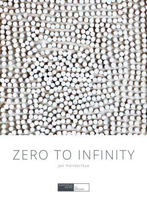 Ausstellungskatalog: Jan Henderiske. Zero to Infinity